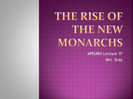 "APEURO Lecture 1F Mrs. Kray.  Manual for a realistic ruler  Considered first work of political science  Some say ""The Prince"" was Ferdinand of Aragon."
