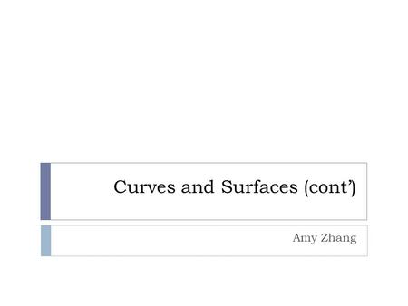 Curves and Surfaces (cont') Amy Zhang. Conversion between Representations  Example: Convert a curve from a cubic B-spline curve to the Bézier form: