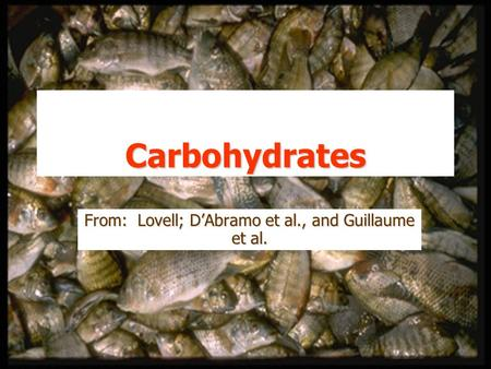 Carbohydrates From: Lovell; D'Abramo et al., and Guillaume et al.