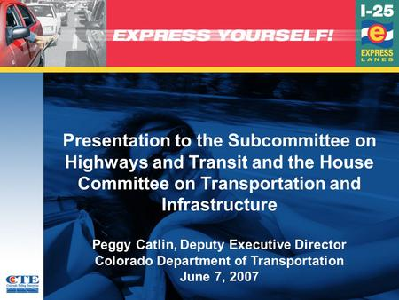 Presentation to the Subcommittee on Highways and Transit and the House Committee on Transportation and Infrastructure Peggy Catlin, Deputy Executive Director.