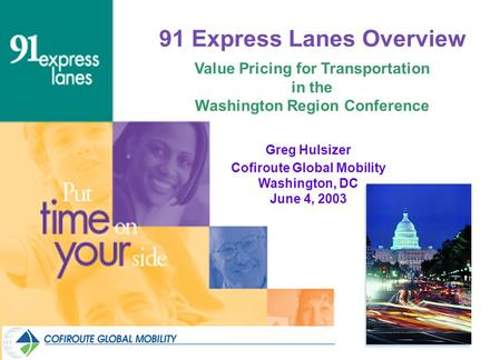 91 Express Lanes Overview Value Pricing for Transportation in the Washington Region Conference Greg Hulsizer Cofiroute Global Mobility Washington, DC June.