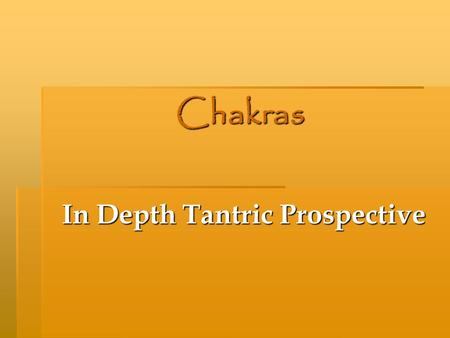 Chakras In Depth Tantric Prospective. Chakras Chakras The Seven Rights 1.The right to be here 2.The right to feel 3.The right to act 4.The right to love.