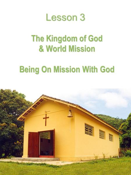 Lesson 3 The Kingdom of God & World Mission & World Mission Being On Mission With God.