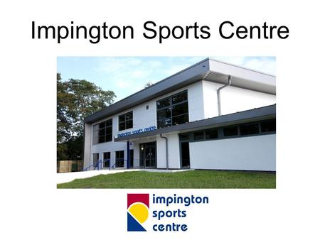 Impington Sports Centre. Located in Impington – Cambridge City Boundary Impington Village College was opened in 1939, two weeks after the outbreak of.