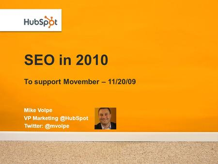 SEO in 2010 To support Movember – 11/20/09 Mike Volpe VP