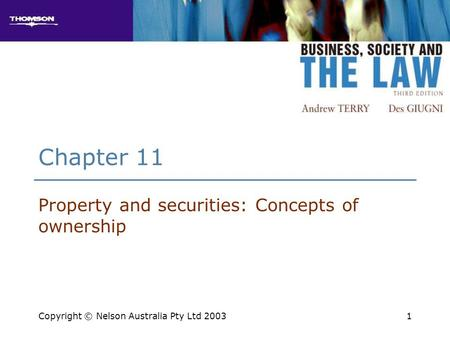 1 Chapter 11 Property and securities: Concepts of ownership Copyright © Nelson Australia Pty Ltd 2003.