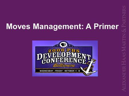 "Moves Management: A Primer. What is Moves Management? ""If you don't know where you are going, any road will take you there..."" Moves Management- A system,"