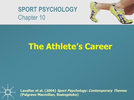 SPORT PSYCHOLOGY Chapter 10 The Athlete's Career Lavallee et al. (2004) Sport Psychology: Contemporary Themes (Palgrave Macmillan, Basingstoke)