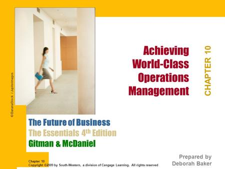 Achieving World-Class Operations Management CHAPTER 10 The Future of Business The Essentials 4 th Edition Gitman & McDaniel Prepared by Deborah Baker Chapter.