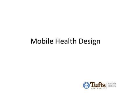 Mobile Health Design. Let's Discuss Schedule Class list Google Hangouts and Google Docs for team work, time during class in breakouts Assignments: 2 for.