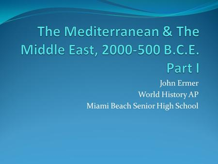 John Ermer World History AP Miami Beach Senior High School.