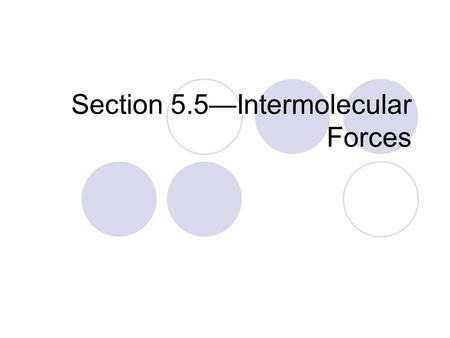 Section 5.5—Intermolecular Forces. Intra- versus Inter-molecular Forces So far this chapter has been discussing intramolecular forces  Intramolecular.