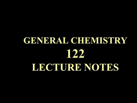 GENERAL CHEMISTRY 122 LECTURE NOTES. ORGANIC COMPOUNDS Recognition of Structures: (see handout) AlkanesKetones AlkenesCarboxylic Acids AlkynesAmines.