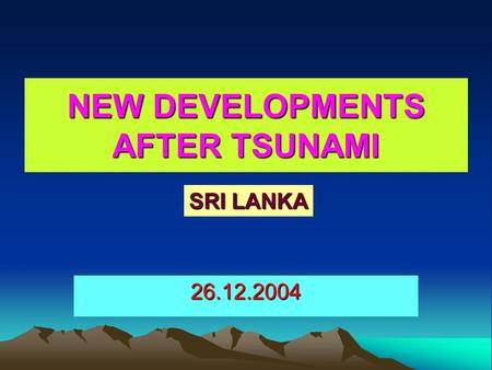 NEW DEVELOPMENTS AFTER TSUNAMI 26.12.2004 SRI LANKA.