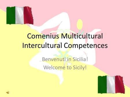 Comenius Multicultural Intercultural Competences Benvenuti in Sicilia! Welcome to Sicily!