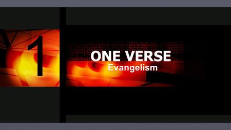 1 ONE VERSE Evangelism. 1 We need to understand 1. OURSELVES – we don't need to be PERFECT to share the Gospel, we just need to be AUTHENTIC. CONNECTION.