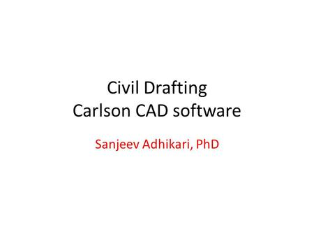 Civil Drafting Carlson CAD software Sanjeev Adhikari, PhD.