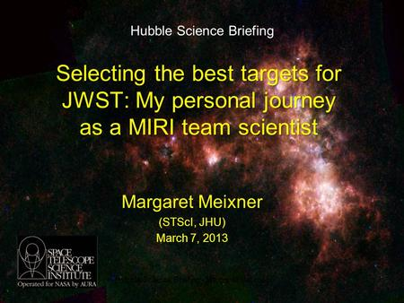 Margaret Meixner (STScI, JHU) March 7, 2013