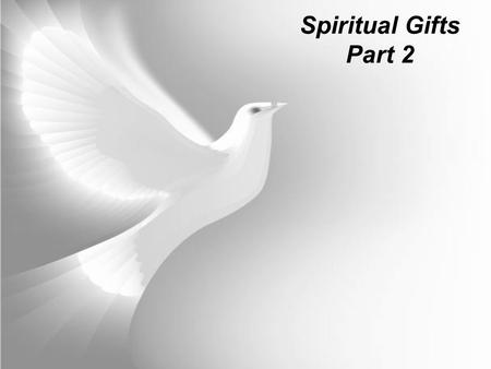 Spiritual Gifts Part 2. 1. SPIRITUAL GIFTS ARE SPIRITUAL ABILITIES Natural Talents are not necessarily Spiritual Gifts Spiritual Gifts are God empowered.