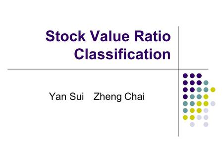 Stock Value Ratio Classification Yan SuiZheng Chai.