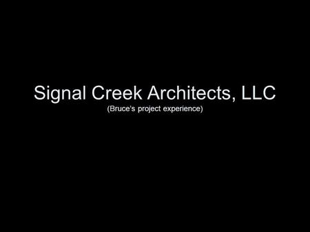 Signal Creek Architects, LLC (Bruce's project experience)