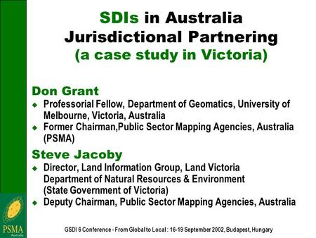 GSDI 6 Conference - From Global to Local : 16-19 September 2002, Budapest, Hungary SDIs in Australia Jurisdictional Partnering (a case study in Victoria)