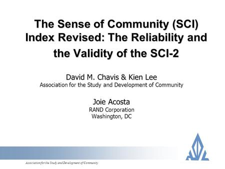 Association for the Study and Development of Community The Sense of Community (SCI) Index Revised: The Reliability and the Validity of the SCI-2 David.