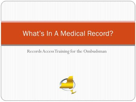 Records Access Training for the Ombudsman What's In A Medical Record?