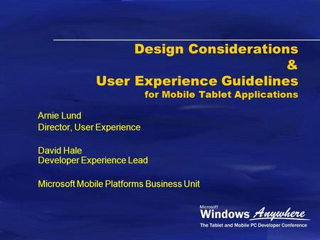 Design Considerations & User Experience Guidelines for Mobile Tablet Applications Arnie Lund Director, User Experience David Hale Developer Experience.