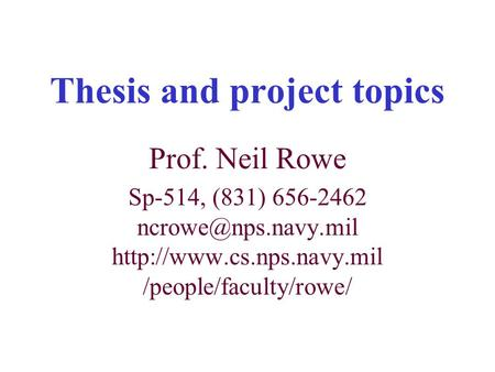 Thesis and <strong>project</strong> topics Prof. Neil Rowe Sp-514, (831) 656-2462 /people/faculty/rowe/