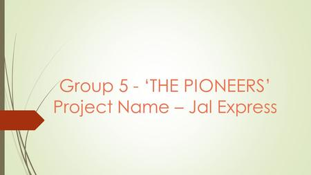 Group 5 - 'THE PIONEERS' Project Name – Jal Express.