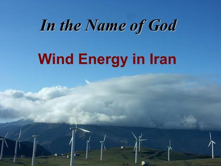 In the Name of God Wind Energy in Iran 1.