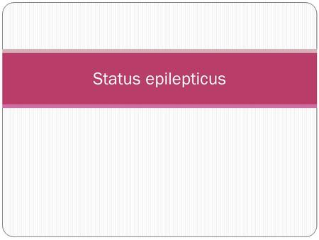 Status epilepticus. Status Epilepticus Traditionally, SE is defined as continuous or repetitive seizure activity persisting for at least 30 minutes without.