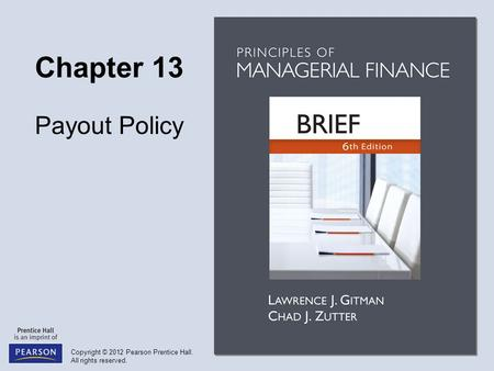 Copyright © 2012 Pearson Prentice Hall. All rights reserved. Chapter 13 Payout Policy.