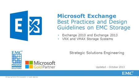1© Copyright 2013 EMC Corporation. All rights reserved. Microsoft Exchange Best Practices and Design Guidelines on EMC Storage Exchange 2010 and Exchange.