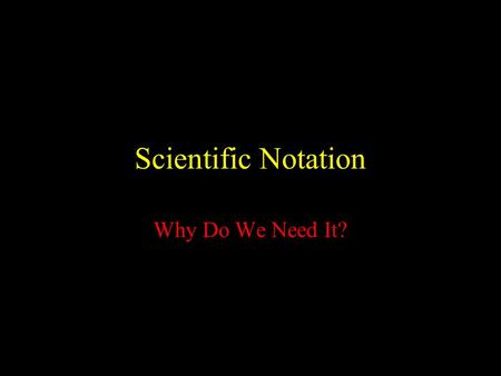 Scientific Notation Why Do We Need It?.