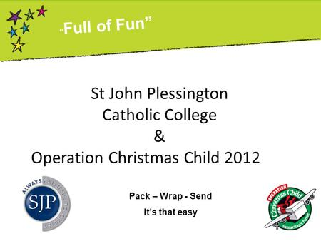 "St John Plessington Catholic College & Operation Christmas Child 2012 "" Full of Fun"" Pack – Wrap - Send It's that easy."