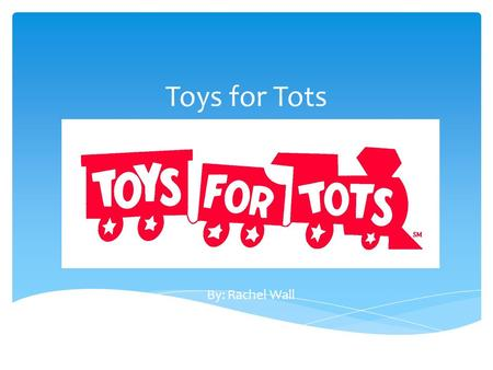 Toys for Tots By: Rachel Wall.  Toys for Tots is a non-profit organization that collects donated toys to give to families and children in need. Anyone.