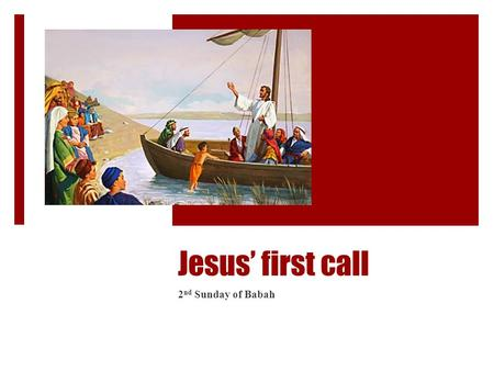 Jesus' first call 2 nd Sunday of Babah. 1 – Are you willing to hear?  So it was, as the multitude pressed about Him to hear the word of God, that He.