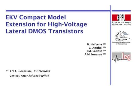 EKV Compact Model Extension for High-Voltage Lateral DMOS Transistors N. Hefyene (1) C. Anghel (1) J.M. Sallese (1) A.M. Ionescu (1) (1) EPFL, Lausanne,