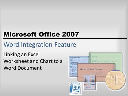 Microsoft Office 2007 Word Integration Feature Linking an Excel Worksheet and Chart to a Word Document.