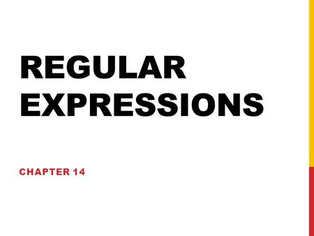 REGULAR EXPRESSIONS CHAPTER 14. REGULAR EXPRESSIONS A coded pattern used to search for matching patterns in text strings Commonly used for data validation.