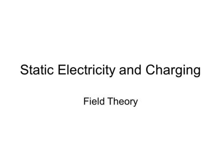 Static Electricity and Charging Field Theory. Static Electricity Look up the following key terms/law: Ion Elementary Charge Conductor Insulator Law of.