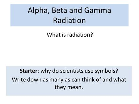 Alpha, Beta and Gamma Radiation