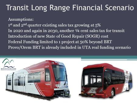 Transit Long Range Financial Scenario Assumptions: 1 st and 2 nd quarter existing sales tax growing at 5% In 2020 and again in 2030, another ¼ cent sales.