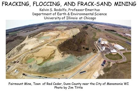 FRACKING, FLOCCING, AND FRACK-SAND MINING Kelvin S. Rodolfo, Professor Emeritus Department of Earth & Environmental Science University of Illinois at Chicago.