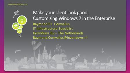 Raymond P.L. Comvalius IT Infrastructure Specialist Invendows BV – The Netherlands SESSION CODE: WCL310.