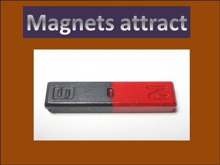 Magnets can be found in lots of places in our home On a fridge door They keep the door closed.