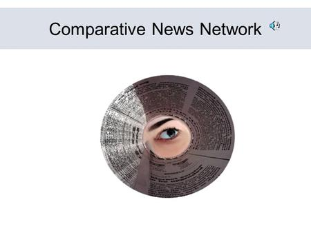 Comparative News Network. The News is Important The results of the media lie – e.g., the death count and cost as result of Iraq war.