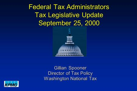 Federal Tax Administrators Tax Legislative Update September 25, 2000 Gillian Spooner Director of Tax Policy Washington National Tax.